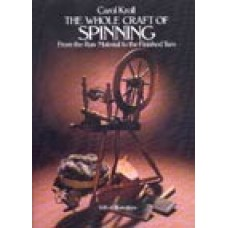 THE WHOLE CRAFT OF SPINNING by Carol Kroll. From the Raw Material to the Finished Yarn