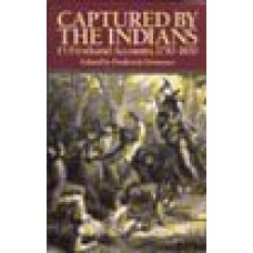 CAPTURED BY THE INDIANS: Fifteen First Hand Accounts, 1750-1870