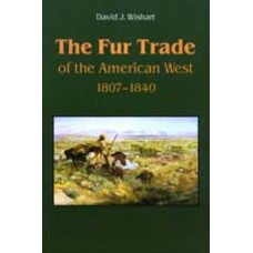 THE FUR TRADE OF THE AMERICAN WEST, 1807-1840