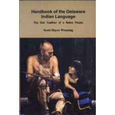 HANDBOOK OF THE DELAWARE INDIAN LANGUAGE: The Oral Tradition of a Native People