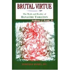 BRUTAL VIRTUE, The Myth and Reality of Banastre Tarleton