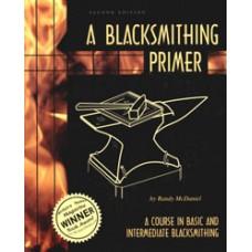 BLACKSMITHING PRIMER, A Course in Basic and Intermediate Blacksmithing