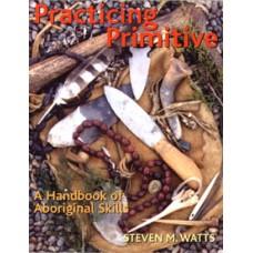 PRACTICING PRIMITIVE, A Handbook of Aboriginal Skills