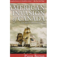 THE AMERICAN INVASION OF CANADA, The War of 1812's First Year