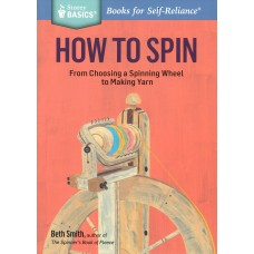 HOW TO SPIN, From Choosing a Spinning Wheel to Making Yarn