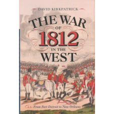 THE WAR OF 1812 IN THE WEST from Fort Detroit to New Orleans